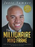 The Millionaire Mind Frame: How To Stop Failing & Uncover Your Path To Money & Success