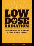 Low Dose Radiation: The History of the U.S. Department of Energy Research Program