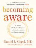 Becoming Aware: A 21-Day Mindfulness Program for Reducing Anxiety and Cultivating Calm