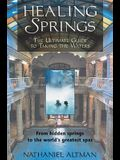Healing Springs: The Ultimate Guide to Taking the Waters; From Hidden Springs to the World's Greatest Spas