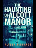 The Haunting of Alcott Manor: A Contemporary Gothic Romance Novel
