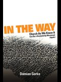 In the Way: Church As We Know It Can Be a Discipleship Movement (Again)