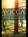 Wicca Finding Your Path: A Beginner's Guide to Wiccan Traditions, Solitary Practitioners, Eclectic Witches, Covens, and Circles