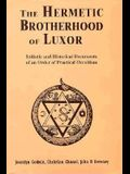 The Hermetic Brotherhood of Luxor: Initiatic and Historical Documents of an Order of Practical Occultism
