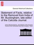 Statement of Facts, Relative to the Removal from India of Mr. Buckingham, Late Editor of the Calcutta Journal.