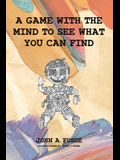 A Game with the Mind: To See What You Can Find