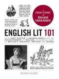 English Lit 101: From Jane Austen to George Orwell and the Enlightenment to Realism, an Essential Guide to Britain's Greatest Writers a
