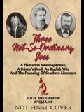 Three Not-So-Ordinary Joes: A Plantation Newspaperman, a Printer's Devil, an English Wit, and the Founding of Southern Literature