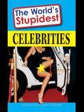 The World's Stupidest Celebrities