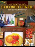 The Ultimate Guide to Colored Pencil: Over 35 Step-By-Step Demonstrations for Both Traditional and Watercolor Pencils [With DVD]