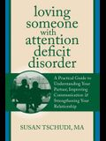 Loving Someone with Attention Deficit Disorder: A Practical Guide to Understanding Your Partner, Improving Your Communication & Strengthening Your Rel