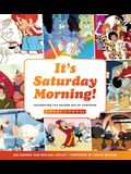 It's Saturday Morning!: A Look Back at Four Decades of Animation, Pop Culture, and Tradition
