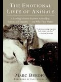 The Emotional Lives of Animals: A Leading Scientist Explores Animal Joy, Sorrow, and Empathy A and Why They Matter