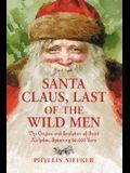 Santa Claus, Last of the Wild Men: The Origins and Evolution of Saint Nicholas, Spanning 50,000 Years
