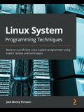 Linux System Programming Techniques: Become a proficient Linux system programmer using expert recipes and techniques