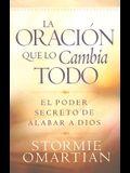 La Oracion Que Lo Cambia Todo: El Poder Secreto de Alabar a Dios (Spanish Edition)