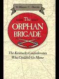 The Orphan Brigade: The Kentucky Confederates Who Couldn't Go Home