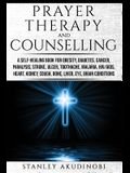 Prayer Therapy and Counselling: A Self-Healing Book for Obesity, Diabetes, Cancer, Paralysis, Stroke, Ulcer, Toothache, Malaria, HIV/AIDS, Heart, Kidn