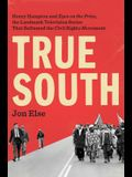 True South: Henry Hampton and Eyes on the Prize, the Landmark Television Series That Reframed the Civil Rights Movement