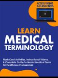 Learn Medical Terminology: Flash Card Activities, Instructional Videos, & Complete Guide To Master Medical Terms for Healthcare Professionals