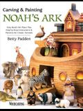 Carving & Painting Noah's Ark: Easy-Build Ark Plans Plus Step-By-Step Instructions & Patterns for Classic Animals