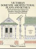 Victorian Domestic Architectural Plans and Details: 734 Scale Drawings of Doorways, Windows, Staircases, Moldings, Cornices, and Other Elements