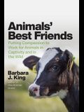 Animals' Best Friends: Putting Compassion to Work for Animals in Captivity and in the Wild