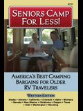 Seniors Camp for Less: America's Best Bargains for Older RV Travelers Featuring Campgrounds in Alaska, California, Colorado, Idaho, Montana,