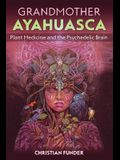 Grandmother Ayahuasca: Plant Medicine and the Psychedelic Brain