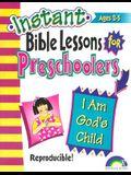 Instant Bible Lessons: I Am God's Child: Preschoolers