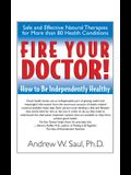 Fire Your Doctor!: How to Be Independently Healthy