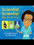 Scientist, Scientist, Who Do You See?: A Scientific Parody