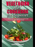 Vegetarian Diet Cookbook for Beginners: A Simplified Guide To Make Vegetarian Delicious Dishes For Yourself And Your Family And Live Healtier