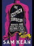 The Icepick Surgeon: Murder, Fraud, Sabotage, Piracy, and Other Dastardly Deeds Perpetuated in the Name of Science
