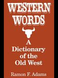 Western Words: A Dictionary of the Old West