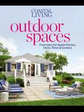 Coastal Living Outdoor Spaces: Fresh Ideas for Stylish Porches, Decks, Patios & Gardens
