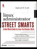 Linux Administrator Street Smarts: A Real World Guide to Linux Certification Skills
