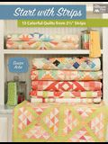 Start with Strips: 13 Colorful Quilts from 2-1/2 Strips