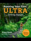 Running Your First Ultra: Customizable Training Plans for Your First 50k to 100-Mile Race: New Edition with Write-In Training Journal