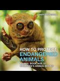 How To Protect Endangered Animals - Animal Book Age 10 - Children's Animal Books