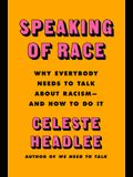Speaking of Race: Why Everybody Needs to Talk about Racism--And How to Do It