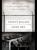 Twenty Million Angry Men: The Case for Including Convicted Felons in Our Jury System