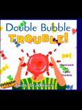 Double Bubble Trouble!