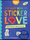 The Kids' Book of Sticker Love: Paper Projects to Make & Decorate