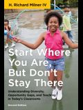Start Where You Are, But Don't Stay There, Second Edition: Understanding Diversity, Opportunity Gaps, and Teaching in Today's Classrooms