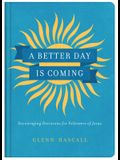 A Better Day Is Coming: Encouraging Devotions for Followers of Jesus