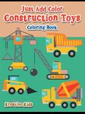 Just Add Color: Construction Toys Coloring Book