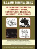 The Complete U.S. Army Survival Guide to Firecraft, Tools, Camouflage, Tracking, Movement, and Combat