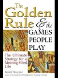 The Golden Rule and the Games People Play: The Ultimate Strategy for a Meaning-Filled Life