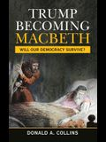 Trump Becoming Macbeth: Will Our Democracy Survive?